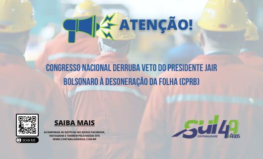 Atenção! Congresso Nacional derruba veto do presidente Jair Bolsonaro à desoneração da folha (CPRB)